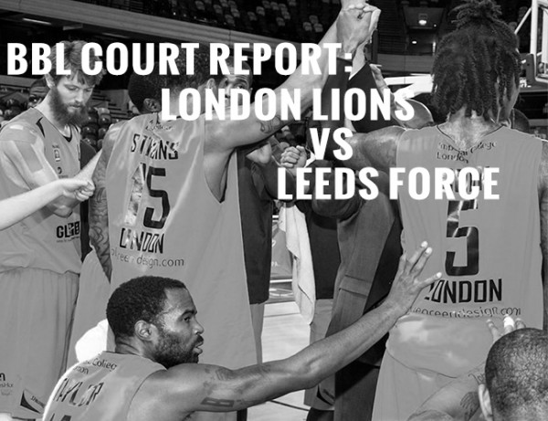BBL COURT REPORT: LONDON LIONS VS LEEDS FORCE