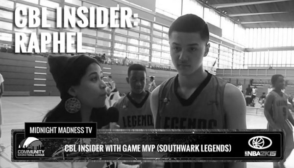 CBL INSIDER WITH MVP RAPHEL (SOUTHWARK LEGENDS)